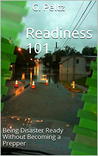 Readiness 101: Being Disaster Ready Without Becoming a Prepper by [Peltz, G.]