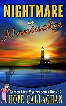 Nightmare in Nantucket: A Garden Girls Cozy Mysteries Book (Garden Girls Christian Cozy Mystery Series 14) by [Callaghan, Hope]