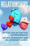 Relationships: How to Find, Create, and Sustain Loving and Fulfilling Relationships - Dating, Friendship & Relationship Advice