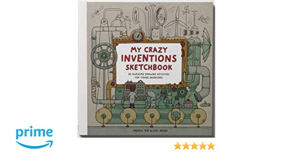 My Crazy Inventions Sketchbook: 50 Awesome Drawing Activities: 50 Awesome Drawing Activities for Young Inventors: Amazon.es: Andrew Rae, Lisa Regan: Libros ...