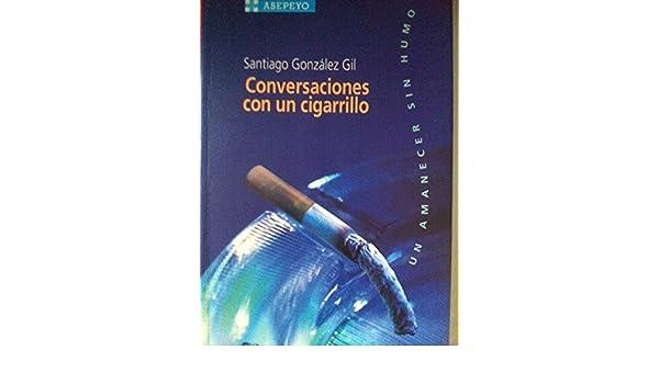 Conversaciones con un cigarrillo: Un amanecer sin humo (Colección Narrativa) (Spanish Edition): Santiago González Gil: 9788479544676: Amazon.com: Books
