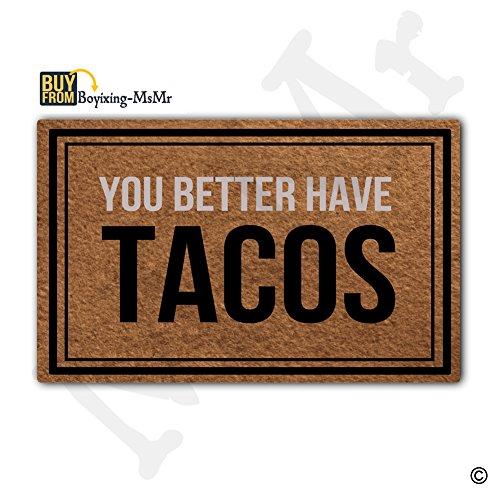 MsMr Funny Doormat Entrance Floor Mat You Better Have Tacos Creative Designed Door Mat Indoor Outdoor Decorative Doormat Non-woven Fabric Top 18