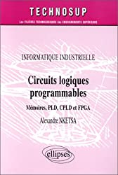 Circuits logiques programmables : Mémoires PLD, CPLD  et FPGA, informatique industrielle