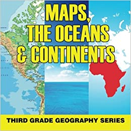 Maps the oceans continents third grade geography series baby maps the oceans continents third grade geography series baby professor 9781682609521 amazon books gumiabroncs Image collections