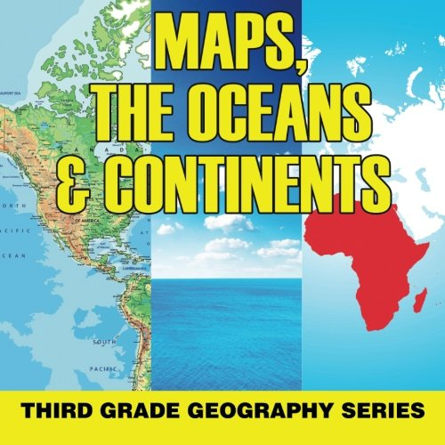 Geography Continents Oceans - Maps, the Oceans & Continents : Third Grade Geography Series