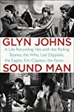 Sound Man: A Life Recording Hits with The Rolling Stones, The Who, Led Zeppelin, the Eagles , Eric Clapton, the Faces . . .
