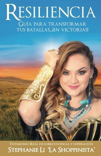 Resiliencia: Guia Para Transformar Tus Batallas... ¡En Victorias! (Spanish Edition) [Stephanie Li] (Tapa Blanda)
