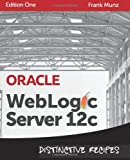 Oracle WebLogic 12c - Distinctive Recipes : Architecture, Development and Administration, Munz, Frank, 0980798019