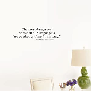 "Wall Sticker Quote The most dangerous phrase in our language is ""we've always done it this way."" Rear Admiral Grace Hopper. Vinyl Wall Decal Inspirational Motivational for Bedroom Living Room"