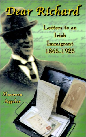 Read Online Dear Richard: Letters to an Irish Immigrant 1865-1925 pdf epub