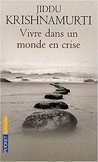 Vivre dans un monde en crise : Ce que la vie nous enseigne en ces temps difficiles par Jiddu Krishnamurti