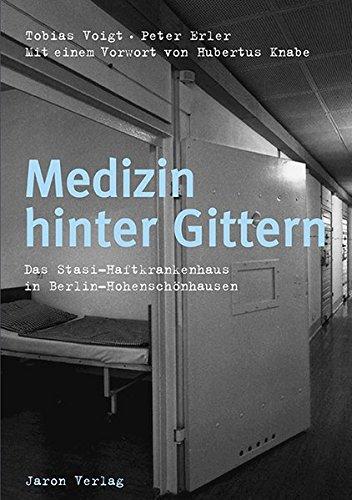 Medizin hinter Gittern: Das Stasi-Haftkrankenhaus in Berlin-Hohenschönhausen