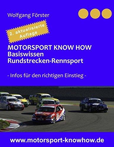 Motorsport Know how - Basiswissen Rundstreckenrennsport: - Infos für den richtigen Einstieg -