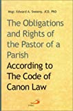 The Obligations and Rights of the Pastor of a Parish According to the Code of Canon Law, Edward A. Sweeny, 0818909102