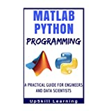 Matlab and Python Programming: A Practical Guide for Engineers & Data Scientists