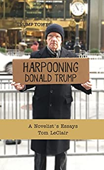 Harpooning Donald Trump: A Novelist's Essays by [LeClair, Tom ]