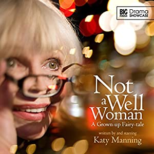 Drama Showcase - Not a Well Woman Audiobook