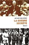 La guerre secrète, le rempart des mensonges. Tome 2 : Le Jour J et la Fin du IIIe Reich par Brown