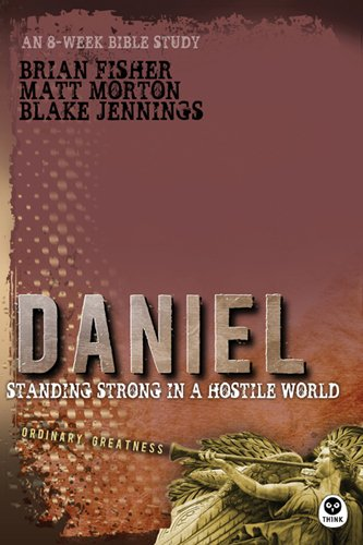 Daniel: Standing Strong in a Hostile World (Ordinary Greatness)