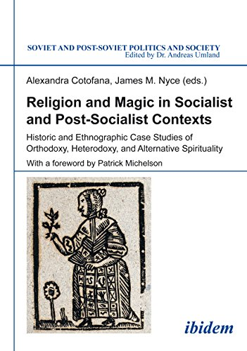 Religion and Magic in Socialist and Post-Socialist Contexts: Historic and Ethnographic Case Studies of Orthodoxy, Hetero