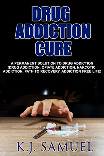 Download for free Drug Addiction Cure: A Permanent Solution to Drug Addiction(Drug Addiction, Drug Abuse, Opiate Addiction, Narcotic Addiction,Path To Recovery, Addiction ... Cure,Addiction Free Life,Drug Abuse)