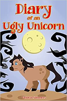Diary of an Ugly Unicorn: Illustrated Picture Book for Kids - Teaching Children The Moral Lesson Not To Judge People By Their Outward Appearances