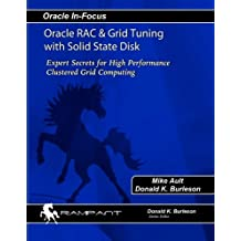 Oracle RAC & Grid Tuning with Solid-state Disk: Expert Secrets for High Performance Clustered Grid Computing