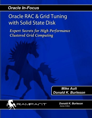 Oracle RAC & Grid Tuning with Solid-state Disk: Expert Secrets for High Performance Clustered Grid Computing (Oracle In-Focus series) (Volume 17)