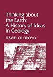 Thinking about the Earth: A History of Ideas in Geology (Studies in the History and Philosophy of the Earth Sciences)