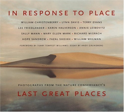 In Response to Place: Photographs from the Nature Conservancy's Last Great Places (The Last Best Place Catalog)