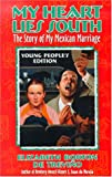 img - for My Heart Lies South The Story of my Mexican Marriage Young People's Edition: The Story of My Mexican Marriage (Young Adult) book / textbook / text book