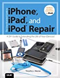 img - for The Unauthorized Guide to iPhone, iPad, and iPod Repair: A DIY Guide to Extending the Life of Your iDevices! book / textbook / text book