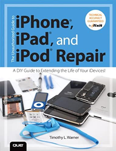 the unauthorized guide to iphone ipad and ipod repair a diy guide rh amazon com Online Repair Guide KitchenAid Dishwasher Repair Guide