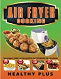 Air Fryer Cooking: The Ultimate Guide for Your Air Fryer And Top Recipes For Your Family