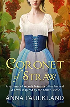 Coronet of Straw: A Novel Inspired by the Ballet 'Giselle' (English Edition) de [Faulkland, Anna]