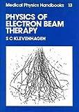 Physics of Electron Beam Therapy, S. C. Klevenhagen, 0852747810