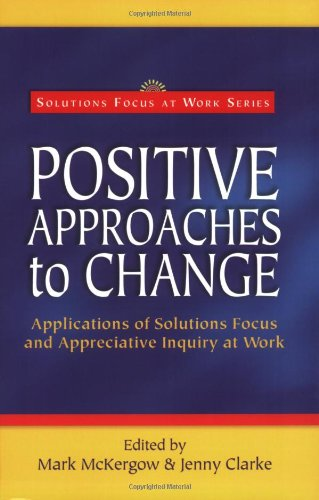 Download Positive Approaches to Change (Solutions Focus at Work) PDF