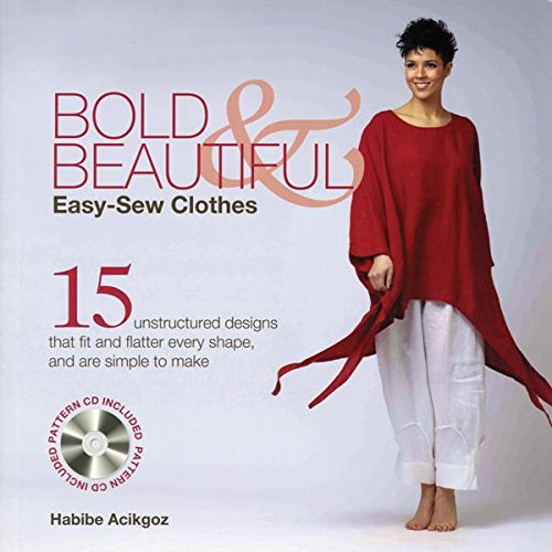 Bold & Beautiful Easy-Sew Clothes: 15 Unstructured Designs That Fit and Flatter Every Shape, and Are Simple to Make by Macmillan Publishers