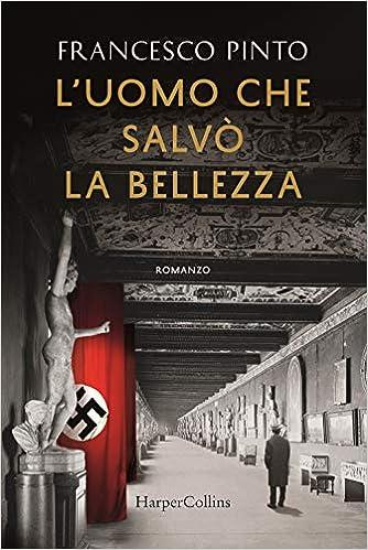 Amazon.it: L'uomo che salvò la bellezza - Pinto, Francesco - Libri