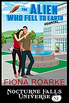 The Alien Who Fell To Earth: A Nocturne Falls Universe story by [Roarke, Fiona]