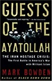 Front cover for the book Guests of the Ayatollah: The Iran Hostage Crisis: The First Battle in America's War with Militant Islam by Mark Bowden