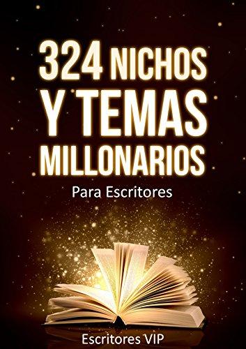 324 Nichos y Temas Millonarios para Escritores Kindle: Guia actualizada con los nichos y temas mas buscados por los lectores (Spanish Edition) by [VIP, Escritores, Diaz Lovera, Cristina]