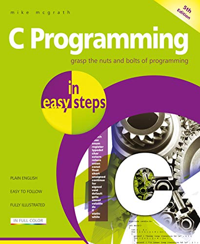 C Programming in easy steps: Updated for the GNU Compiler version 6.3.0 and Windows 10 (C Programming Easy Steps)