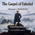 The Gospel of Unbelief | Friedrich Wilhelm Nietzsche