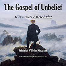 The Gospel of Unbelief Audiobook by Friedrich Wilhelm Nietzsche Narrated by Chiquito Joaquim Crasto