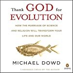 Thank God for Evolution: How the Marriage of Science and Religion Will Transform Your Life and Our World | Michael Dowd