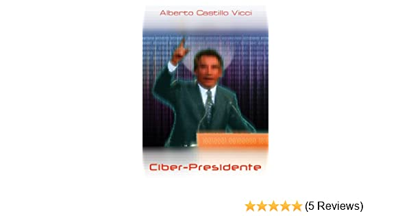 Amazon.com: Ciberpresidente (Spanish Edition) eBook: Alberto Castillo Vicci: Kindle Store