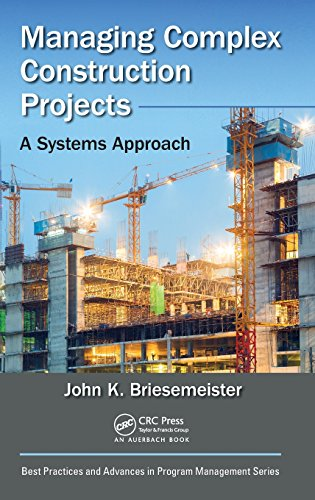 Managing Complex Construction Projects: A Systems Approach (Best Practices in Portfolio, Program, and Project Management)
