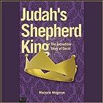Judah's Shepherd King: The Incredible Story of David | Marjorie Mogonye