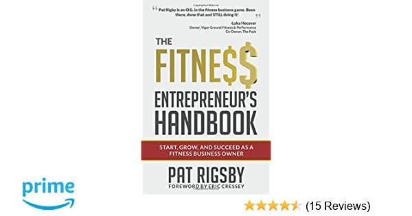 The fitness entrepreneurs handbook pat rigsby 9781539461913 the fitness entrepreneurs handbook pat rigsby 9781539461913 amazon books malvernweather Images